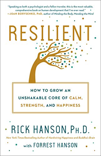 Resilient: How to Grow an Unshakeable Core of Calm, Strength and Happiness