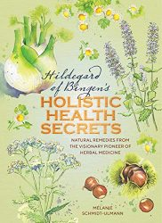 Hildegard of Bingen's Holistic Health Secrets