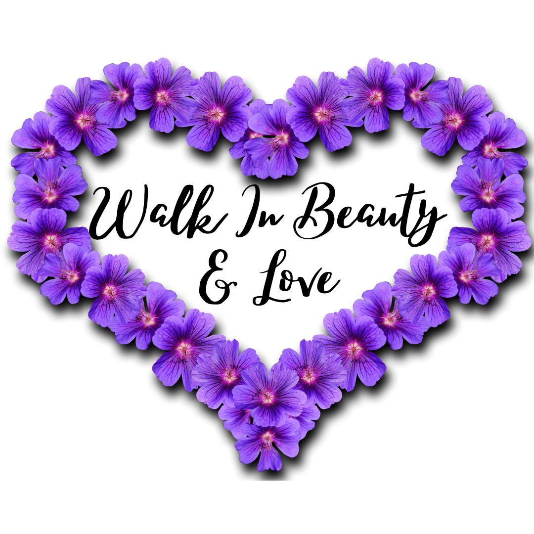 Walk in Beauty & Love