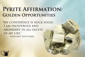 Pyrite Gemstone Affirmation. The golden vibration of pyrite assists you in remembering your magnificence.